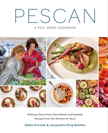 Pescan - A Feel Good Cookbook ebook by Abbie Cornish,Jacqueline King Schiller