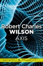 Axis eBook by Robert Charles Wilson