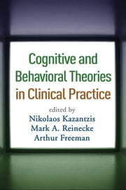 Cognitive and Behavioral Theories in Clinical Practice ebook by Nikolaos Kazantzis, PhD,Mark A. Reinecke, PhD,EdD Arthur Freeman, EdD,Frank M. Dattilio, PhD, ABPP
