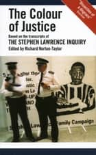 The Colour of Justice: Based on the transcripts of the Stephen Lawrence Inquiry ebook by Richard Norton-Taylor