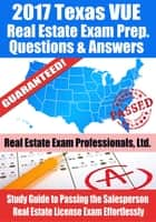 2017 Texas VUE Real Estate Exam Prep Questions, Answers & Explanations: Study Guide to Passing the Salesperson Real Estate License Exam Effortlessly ebook by Real Estate Exam Professionals Ltd.