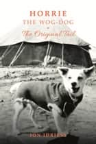 Horrie the Wog-Dog - The Original Tail ebook by Ion Idriess