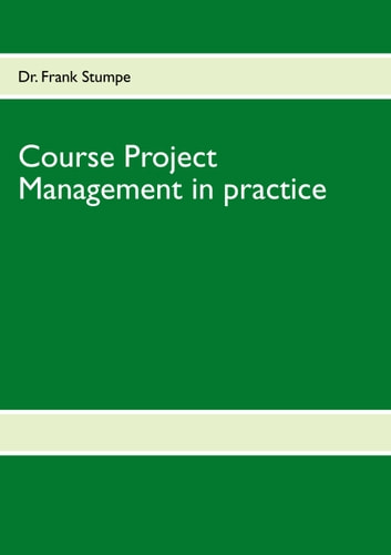 Course Project Management in practice ebook by Frank Stumpe