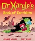 Dr Xargle's Book of Earthlets ebook by Jeanne Willis, Tony Ross