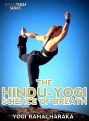 The Hindu-Yogi Science Of Breath ebook by YogiRamacharaka