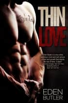 Thin Love - Thin Love ebook door Eden Butler