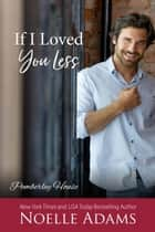 If I Loved You Less - Pemberley House, #2 ebook by Noelle Adams