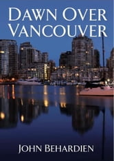 Dawn Over Vancouver ebook by John Behardien