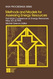 Methods and Models for Assessing Energy Resources - First IIASA Conference on Energy Resources, May 20-21, 1975 ebook by Michel Grenon