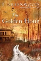 The Golden Hour ebook by T. Greenwood