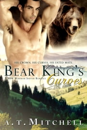 Bear King's Curves: A BBW Werebear Shifter Romance ebook by A.T. Mitchell