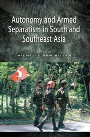 Autonomy and Armed Separatism in South and Southeast Asia ebook by Michelle Ann Miller
