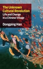 The Unknown Cultural Revolution ebook by Dongping Han
