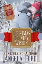 Christmas Country Wishes - The Christmas Love List, #4 ebook by Angela Ford
