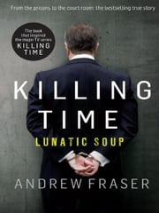 Killing Time: Lunatic Soup ebook by Andrew Fraser