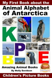My First Book about the Animal Alphabet of Antarctica: Amazing Animal Books - Children's Picture Books ebook by Molly Davidson