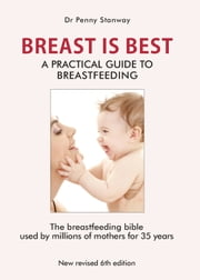 Breast is Best - A Practical Guide to Breastfeeding ebook by Dr. Penny Stanway