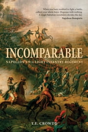 Incomparable - Napoleon?s 9th Light Infantry Regiment ebook by Terry Crowdy