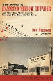 The Death of Raymond Yellow Thunder - And Other True Stories from the Nebraska–Pine Ridge Border Towns ebook by Stew Magnuson