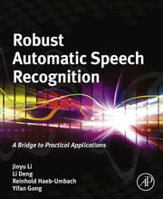 Robust Automatic Speech Recognition - A Bridge to Practical Applications ebook by Jinyu Li,Li Deng,Reinhold Haeb-Umbach,Yifan Gong