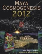 Maya Cosmogenesis 2012 ebook by John Major Jenkins