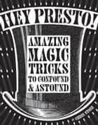 Hey Presto! - Amazing magic tricks to confound and astound ebook by Chris Stone