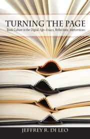 Turning the Page - Book Culture in the Digital Age—Essays, Reflections, Interventions ebook by Dr. Jeffrey R. Di Leo