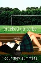 Cracked Up to Be - A Novel ebook by Courtney Summers