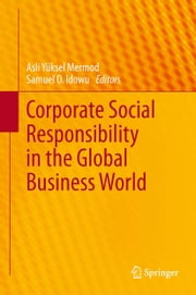 Corporate Social Responsibility in the Global Business World ebook by Asli Yüksel Mermod,Samuel O. Idowu
