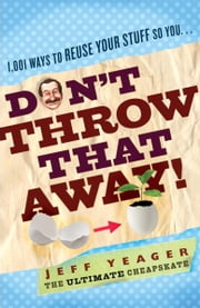 Don't Throw That Away! - 1,001 Ways to Reuse Your Stuff ebook by Jeff Yeager