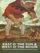 East O' the Sun and West O' the Moon ebook by George Webbe Dasent