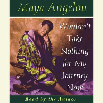 Wouldn't Take Nothing For My Journey Now audiobook by Maya Angelou