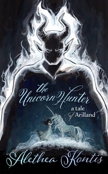 The Unicorn Hunter - A Tale of Arilland ebook by Alethea Kontis