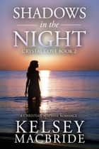 Shadows in the Night: A Christian Suspense Romance Novel - The Crystal Cove Series, #2 ebook by Kelsey MacBride