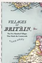 Villages of Britain ebook by Clive Aslet