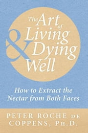 The Art of Living & Dying Well ebook by Peter Roche de Coppens