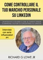 Come controllare il tuo marchio personale su LinkedIn ebook by Richard G Lowe Jr