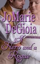 A Hero and a Rogue ebook by JoMarie DeGioia