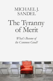 The Tyranny of Merit - What's Become of the Common Good? ebook by Michael J. Sandel