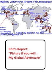 Rob's Report: Picture if you will... My Global Adventure ebook by Robert Pearson