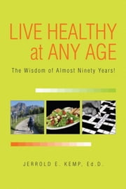 LIVE HEALTHY AT ANY AGE ebook by Ed. D. Jerrold E. Kemp