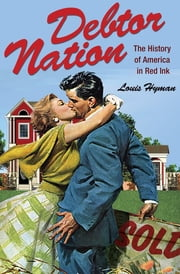 Debtor Nation - The History of America in Red Ink ebook by Louis Hyman