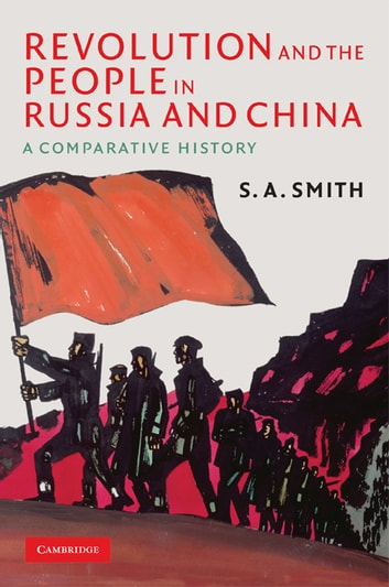 Revolution and the People in Russia and China - A Comparative History ebook by S. A. Smith