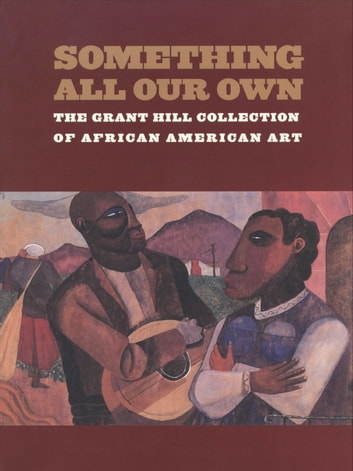 Something All Our Own - The Grant Hill Collection of African American Art ebook by Grant Hill