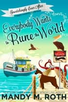 Everybody Wants to Rune the World - A Happily Everlasting Series World Novel ebook by
