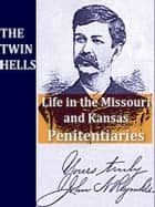 The Twin Hells - A Thrilling Narrative of Life in the Kansas and Missouri Penitentiaries ebook by John N. Reynolds