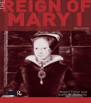 The Reign of Mary I ebook by Robert Tittler,Judith Richards