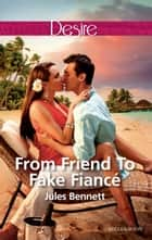 From Friend To Fake Fiance ebook by Jules Bennett