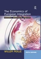 The Economics of European Integration - Theory, Practice, Policy ebook by Willem Molle