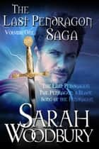 The Last Pendragon Saga Boxed Set Volume 1 (The Last Pendragon Saga) ebook by Sarah Woodbury